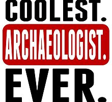 Coolest. Archaeologist. Ever. by GiftIdea