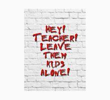 Hey! Teacher! Leave them kids alone! Unisex T-Shirt