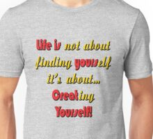Life is not about finding yourself, it's about creating yourself Unisex T-Shirt