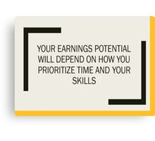Your earning potential will depend on how you prioritize your time and when upgrade your skills Canvas Print