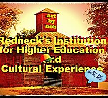 """""""Artbybob Redneck's Institution for Higher Education and Cultural Experience""""... prints and products by © Bob Hall"""