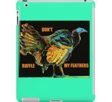 Don't Ruffle My Feathers iPad Case/Skin