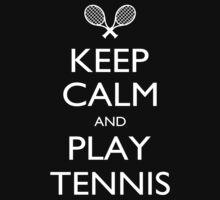 Keep Calm And Play Tennis - Tshirts by shirts2015