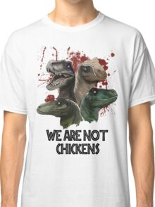 We are not chickens Classic T-Shirt