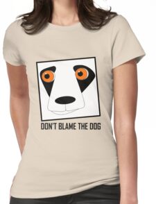 DON'T BLAME THE DOG Womens Fitted T-Shirt