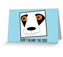 DON'T BLAME THE DOG Greeting Card