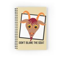 DON'T BLAME THE GOAT Spiral Notebook