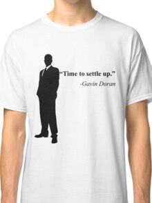 """Time to settle up."" -Gavin Doran Classic T-Shirt"