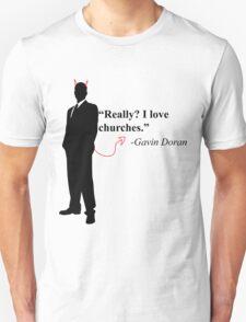 """""""Really? I love churches."""" -Gavin Doran T-Shirt"""