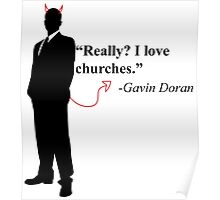 """Really? I love churches."" -Gavin Doran Poster"