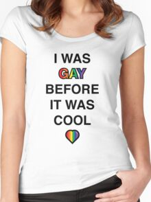 I Was Gay Before It Was Cool Women's Fitted Scoop T-Shirt