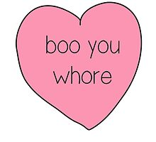 Boo You Whore Heart by Moxie Graphics