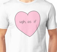 Ugh, As If Heart Unisex T-Shirt