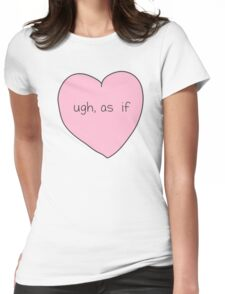 Ugh, As If Heart Womens Fitted T-Shirt