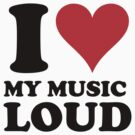 i love my music loud by i like my music LOUD