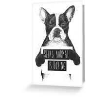 Being normal is boring Greeting Card