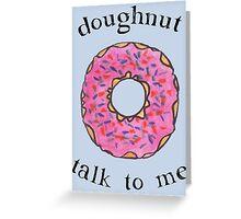 Doughnut talk to me Greeting Card