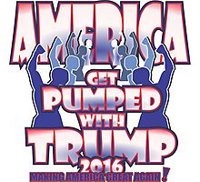 AMERICA GET PUMPED WITH TRUMP 2016 Photographic Print
