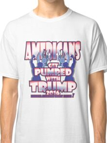 AMERICANS GET PUMPED WITH TRUMP 2016 Classic T-Shirt
