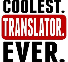 Coolest. Translator. Ever. by GiftIdea
