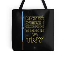 Where I come from there is no Try Tote Bag