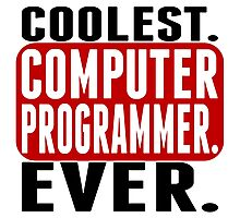 Coolest. Computer Programmer. Ever. Photographic Print