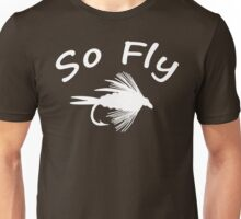 So Fly  - Fly Fishing T-shirt Unisex T-Shirt