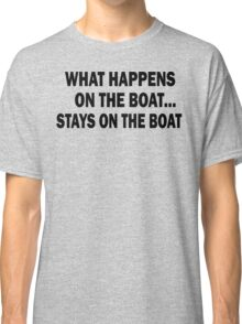 What happens on the boat... Stays on the boat - T-Shirt Classic T-Shirt