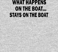 What happens on the boat... Stays on the boat - T-Shirt Hoodie