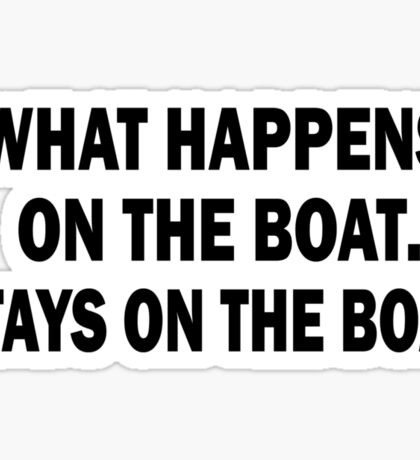 What happens on the boat... Stays on the boat - T-Shirt Sticker
