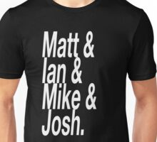 Matt & Ian & Mike & Josh. Unisex T-Shirt