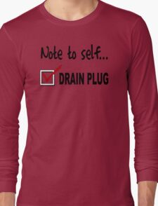 Note to self... Check drain plug Long Sleeve T-Shirt