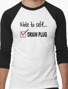 Note to self... Check drain plug Men's Baseball ¾ T-Shirt