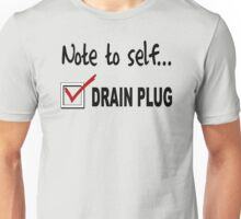 Note to self... Check drain plug Unisex T-Shirt