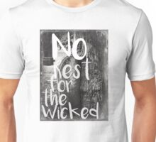 No Rest for the Wicked Unisex T-Shirt