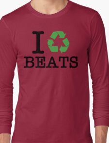 I Recycle Beats Long Sleeve T-Shirt