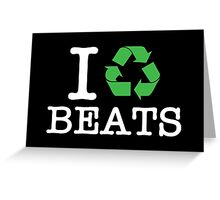 I Recycle Beats Greeting Card