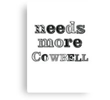 Needs More Cowbell Canvas Print