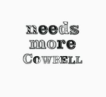 Needs More Cowbell Unisex T-Shirt