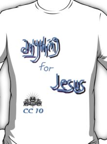 Anything for Jesus T-Shirt