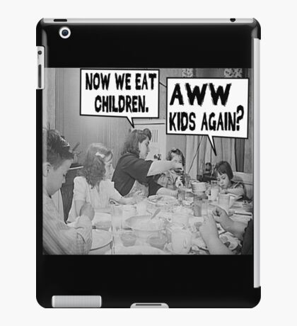Now We Eat Children iPad Case/Skin