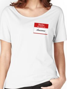 Hello my name is awesome Women's Relaxed Fit T-Shirt
