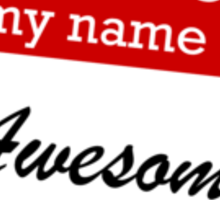 Hello my name is awesome Sticker