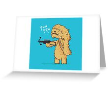 Chewy - pew pew you're dead Greeting Card