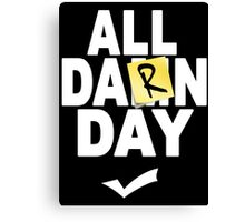 'All Damn Day' Parody. Canvas Print