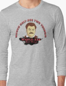 Never half ass two things... Long Sleeve T-Shirt