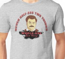 Never half ass two things... Unisex T-Shirt