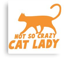 Not so CRAZY cat lady! Canvas Print