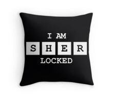 I AM...SHER...LOCKED Throw Pillow