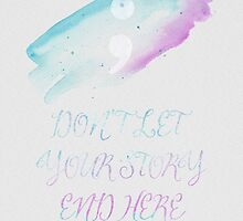 Semicolon - Don't Let Your Story End Here by moopcreative